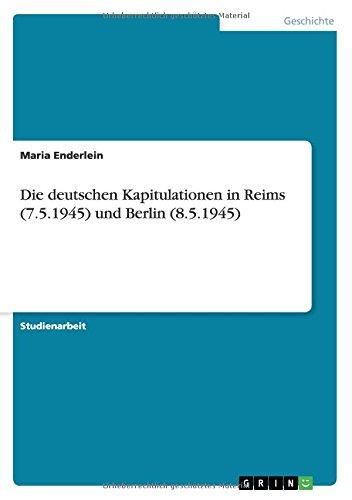 Die deutschen Kapitulationen in Reims (7.5.1945) und Berlin (8.5.1945) (German Edition) ebook