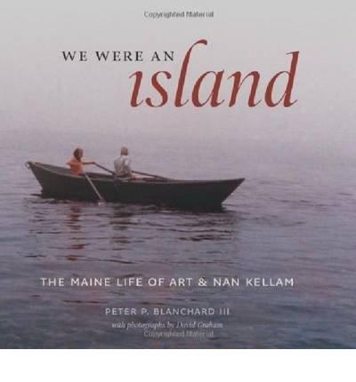 We Were an Island: The Maine Life of Art and Nan Kellam (Hardback) - Common