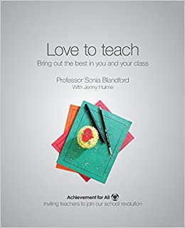 Love to Teach: Bring Out the Best in You and Your Class 101 Ways to Achievement for All