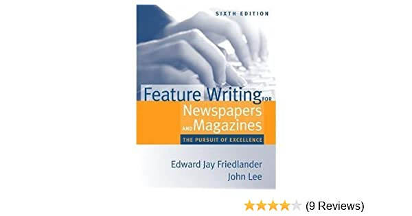 Feature Writing For Newspapers And Magazines The Pursuit Of Excellence 6th Edition By Edward Jay Friedlander John D Lee Paperback Fried