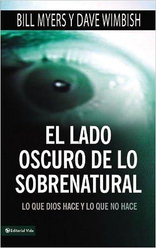 El Lado Oscuro de Lo Sobrenatural: Lo Que Dios Hace y Lo Que No Hace: Amazon.es: Bill Myers, David Wimbish: Libros