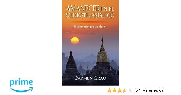 Amanecer en el Sudeste Asiático: Mucho más que un viaje (Spanish Edition): Carmen Grau: 9781469989488: Amazon.com: Books