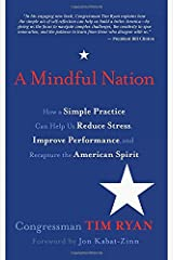 A Mindful Nation: How a Simple Practice Can Help Us Reduce Stress, Improve Performance, and Recapture the American Spirit Paperback
