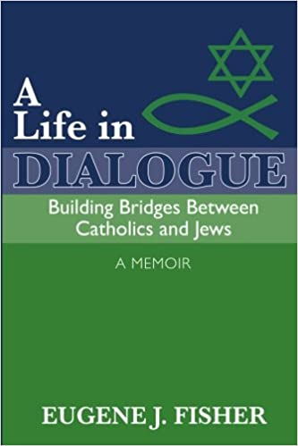 Image result for A LIFE IN DIALOGUE--BUILDING BRIDGES BETWEEN CATHOLICS AND JEWS: A MEMOIR.