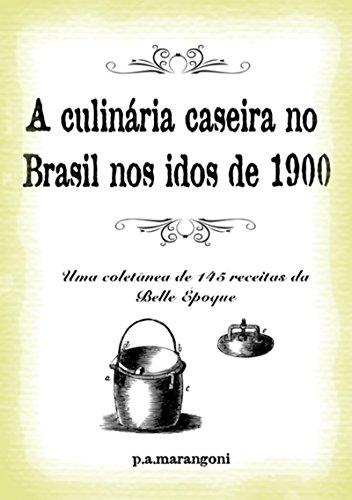 a-culinria-caseira-no-brasil-nos-idos-de-1900-portuguese-edition