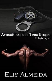 Armadilhas dos Teus Braços (Trilogia Laços Livro 1) (Portuguese Edition) by [Almeida, Elis]