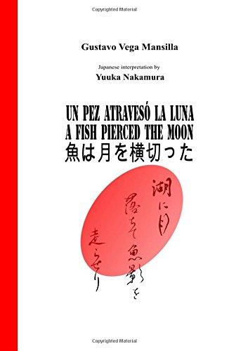 Un pez atravesó la luna: A Fish Pierced The Moon (Spanish English and Japanese Edition)