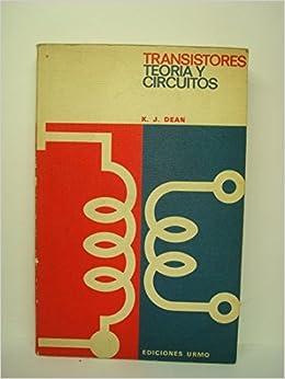 Transistores, Teoria Y Circuitos, K. J. Dean: VARIOS AUTORES: Amazon.com: Books