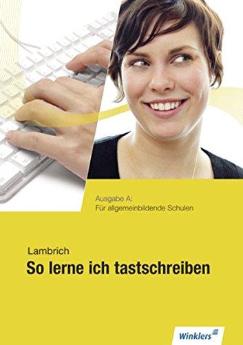 So Lerne Ich Tastschreiben   Neueste Norm DIN 5008  So Lerne Ich Tastschreiben  Ausgabe A  Für Allgemein Bildende Schulen  Schülerband