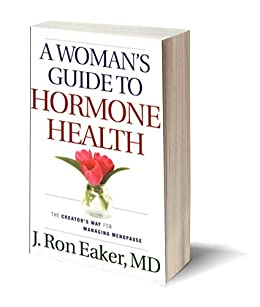 A Woman's Guide To Hormone Health: The Creator's Way For Managing Menopause by [Eaker, Ron]