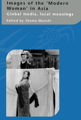 Images of the Modern Woman in Asia: Global Media, Local Meanings (Curzon in Association With IIAS)