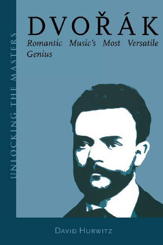 Dvorak - Romantic Music's Most Versatile Genius: Unlocking the Masters Series, No. 5 (Amadeus)