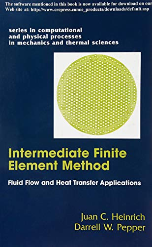 The Intermediate Finite Element Method: Fluid Flow And Heat Transfer Applications (Series in Computational Methods and Physical Processes in Mechanics and Thermal Sciences) (The Finite Element Method For Fluid Dynamics)