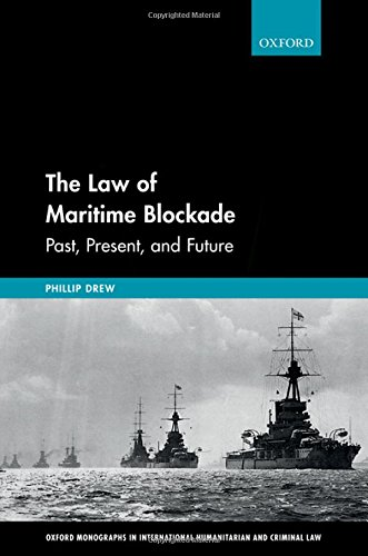 The Law Of Maritime Blockade  Oxford Monographs In International Humanitarian And Criminal Law