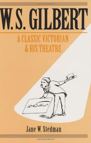 W. S. Gilbert: A Classic Victorian and His Theatre