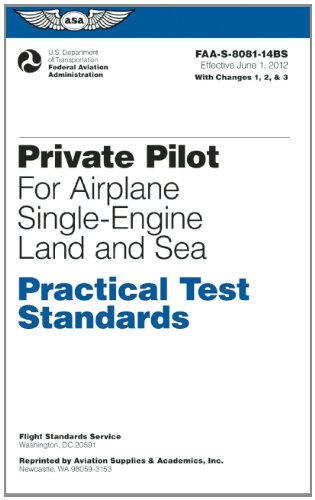 Private Pilot for Airplane Single-Engine Land and Sea Practical Test Standards: #FAA-S-8081-14BS (Practical Test Standards series) (Private Pilot Airplane Single Engine)