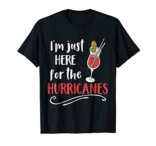 I'm Just Here For The Hurricanes Funny New Orleans T-Shirt