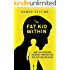The Fat Kid Within: How to Ditch Dieting, Celebrate your Body and Feel like a Million bucks.