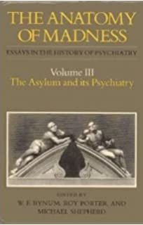 the anatomy of madness essays in the history of psychiatry 003 the anatomy of madness essays in the history of psychiatry volume 3