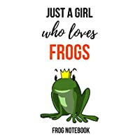 """Just A Girl Who Loves Frogs: Cute Frog Journal / Notebook / Notepad / Diary, Gifts For Frog Lovers (Lined, 6"""" x 9"""")"""