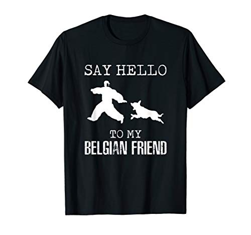 Say Hello To My Belgian Friend K9 T Shirt Dog Police for sale  Delivered anywhere in USA