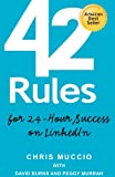 img - for 42 Rules for 24-Hour Success on LinkedIn: Practical ideas to help you quickly achieve your desired business success. (1st edition) book / textbook / text book