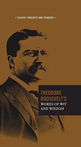 Read Online Theodore Roosevelt's Words of Wit and Wisdom (Classic Thoughts and Thinkers) ebook