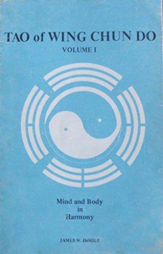 Tao of Wing Chun Do: Mind and Body in Harmony (Volume I, Part I)