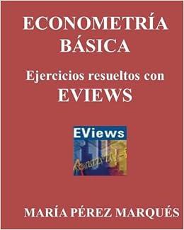 Econometeria basica ejercicios resueltos con eviews spanish ejercicios resueltos con eviews spanish edition mara prez marqus 9781490921303 amazon books fandeluxe Image collections