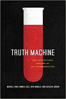 Book Truth Machine: The Contentious History of DNA Fingerprinting by Michael Lynch (2011-05-01)