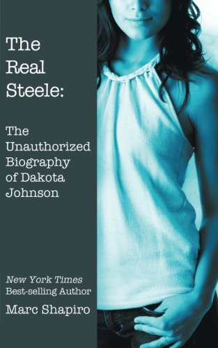 The Real Steele: The Unauthorized Biography of Dakota Johnson
