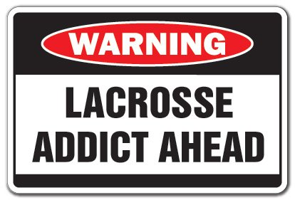 LACROSSE ADDICT Warning Sign sport team serioucoach high middle school award| Indoor/Outdoor | 12