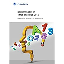 Northern Lights on TIMSS and PIRLS 2011: Differences and similarities in the Nordic countries (TemaNord Book 528)