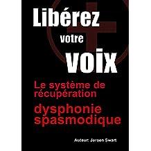 la dysphonie spasmodique-Le système de récupération dysphonie spasmodique: Libérez Votre voix (French Edition)
