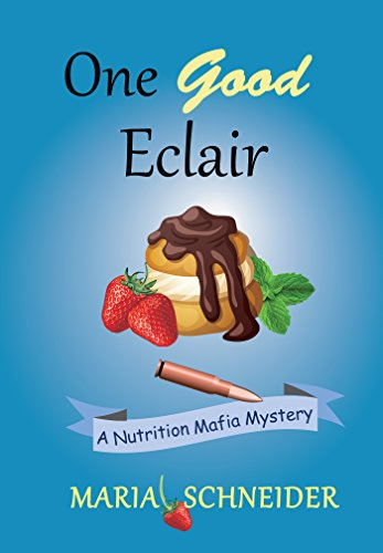 One Good Eclair: A Nutrition Mafia Mystery by [Schneider, Maria]