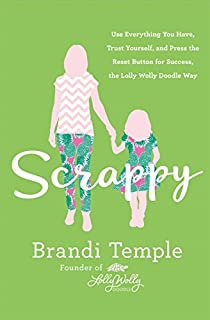 Book Cover: Scrappy: Use Everything You Have, Trust Yourself, and Press the Reset Button for Success, the Lolly Wolly Doodle Way