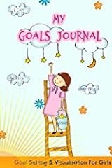 MY GOALS JOURNAL: GOAL SETTING and VISUALIZATION fo GIRLS!!! Paperback