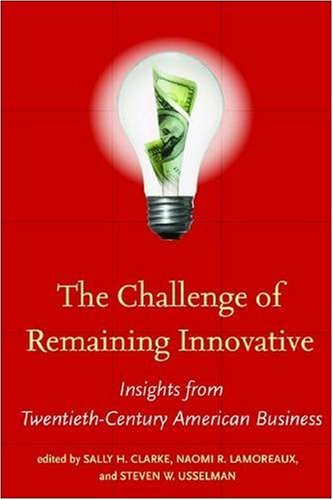 The Challenge of Remaining Innovative: Insights from Twentieth-Century American Business (Innovation and Technology in t