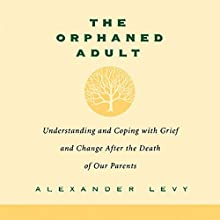 The Orphaned Adult: Understanding and Coping with Grief and Change After the Death of Our Parents Audiobook by Alexander Levy Narrated by Jeff Steitzer