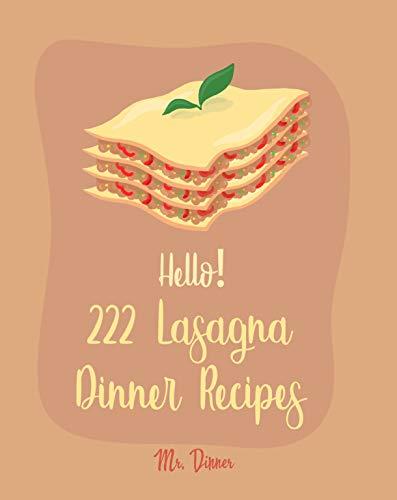 Hello! 222 Lasagna Dinner Recipes: Best Lasagna Dinner Cookbook Ever For Beginners (Lasagna Cookbook, Lasagna Recipe, Lasagna Recipe Book, Basic Italian Cookbook, Beginner Italian Cookbook) [Book 1] by Mr. Supper
