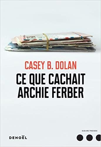 Ce que cachait Archie Ferber (2017) - Dolan Casey B.