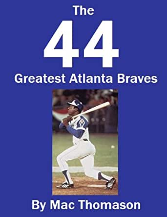 44 Greatest Atlanta Braves (Braves Journal)