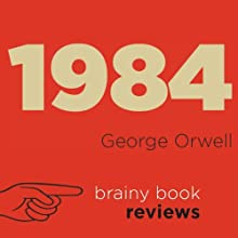1984 by George Orwell: Orwell Expert Book Review | Livre audio Auteur(s) :  Brainy Book Reviews Narrateur(s) : Mark Young