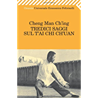 Tredici Saggi Sul T'AI Chi Ch'Uan (Italian Edition) (Universale economica. Oriente)