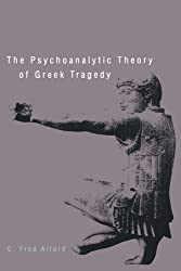 The Psychoanalytic Theory of Greek Tragedy
