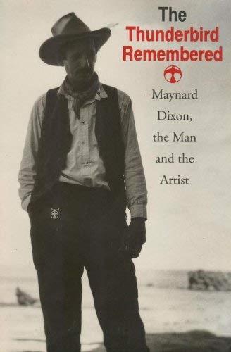 (The Thunderbird Remembered: Maynard Dixon, the Man and the Artist)