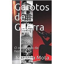 Garotos de Guerra: O outro  lado da história (Portuguese Edition)