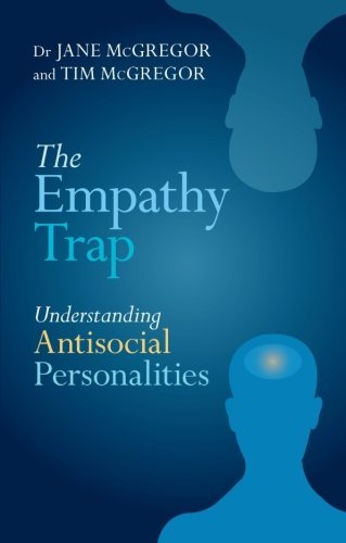 The Empathy Trap: Understanding Antisocial Personalities by Dr. Jane McGregor (2013-05-16)