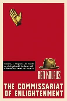 The Commissariat of Enlightenment: A Novel by [Kalfus, Ken]