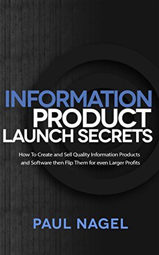 Information Product Launch Secrets:: How To Create and Sell Quality Information Products and Software then Flip Them for even Larger Profits - Software Sell
